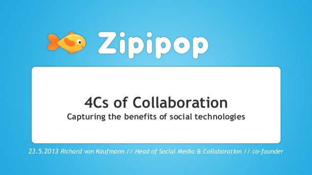 4Cs of CollaborationCapturing the benefits of social technologies23.5.2013 Richard von Kaufmann // Head of Social Media & ...
