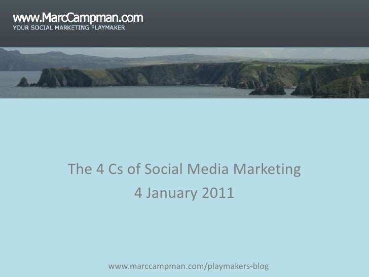 The 4 Cs of Social Media Marketing<br />4 January 2011<br />www.marccampman.com/playmakers-blog<br />