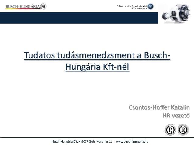 A Busch Hungária Kft. a németországi                                                                       BPW csoport tag...