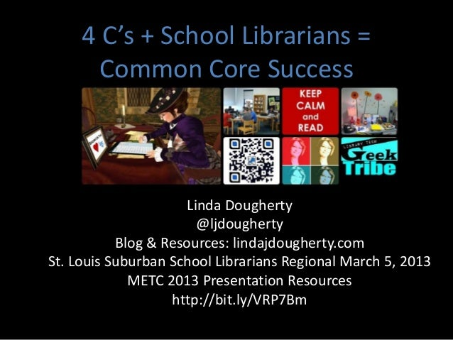 4 C's + School Librarians =       Common Core Success                      Linda Dougherty                        @ljdough...
