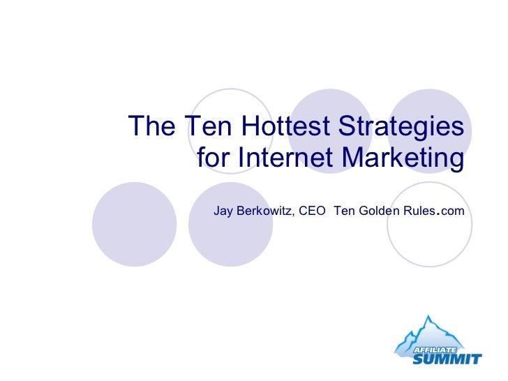 The Ten Hottest Strategies for Internet Marketing Jay Berkowitz, CEO  Ten Golden Rules . com