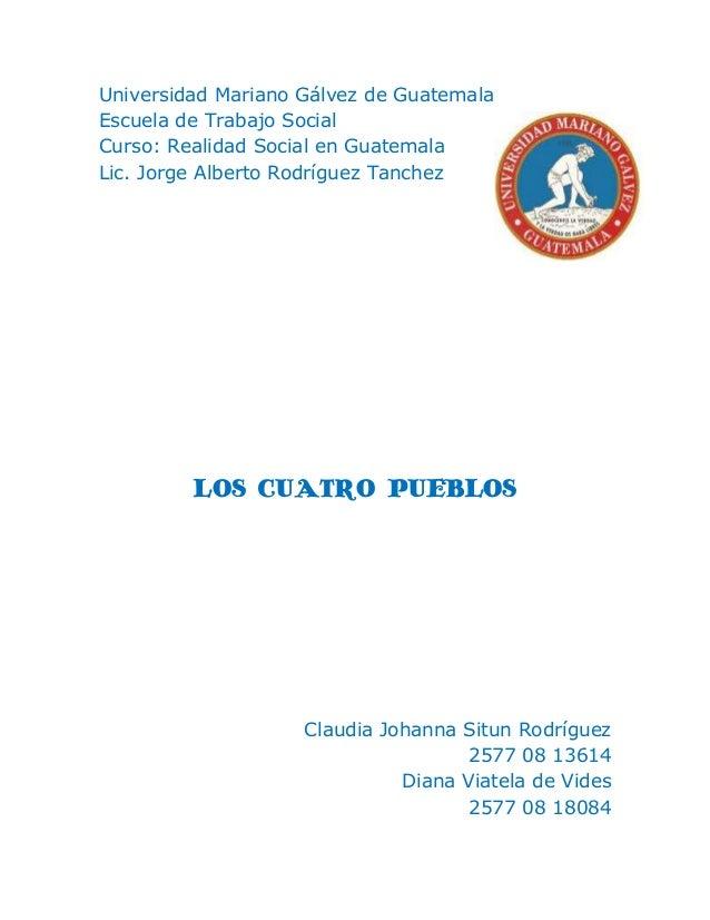 Universidad Mariano Gálvez de Guatemala Escuela de Trabajo Social Curso: Realidad Social en Guatemala Lic. Jorge Alberto R...