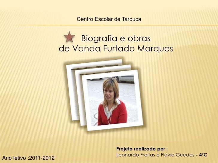 Centro Escolar de Tarouca                             Biografia e obras                        de Vanda Furtado Marques   ...