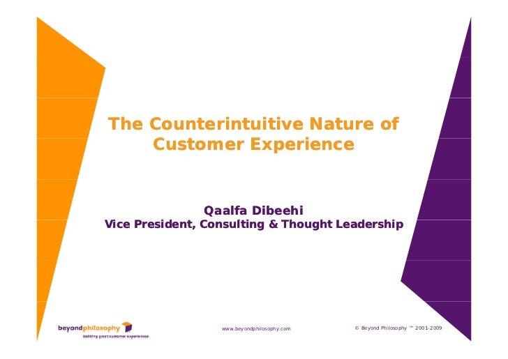 The Counterintuitive Nature of     Customer Experience     Ct        E     i                  Qaalfa Dibeehi Vice Presiden...
