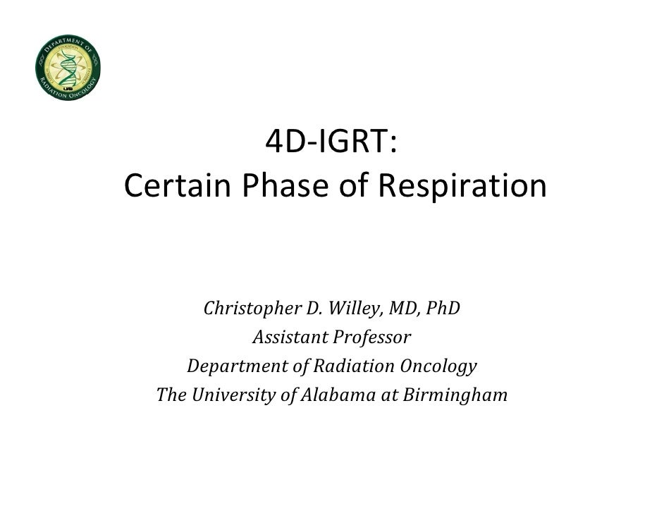 4D‐IGRT: Certain Phase of Respiration          Christopher D. Willey, MD, PhD              Assistant Professor      Depart...
