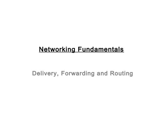 Delivery, Forwarding and RoutingNetworking Fundamentals