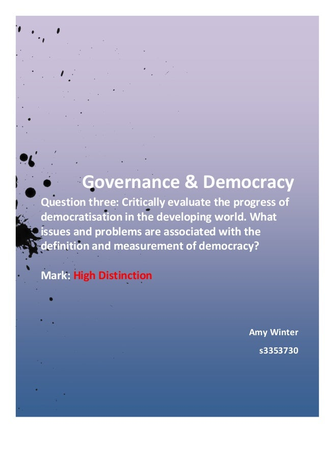 Governance & Democracy Question three: Critically evaluate the progress of democratisation in the developing world. What i...