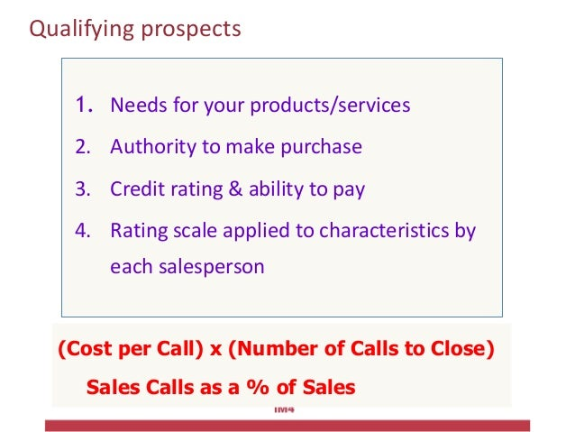 Qualifying prospects 1. Needs for your products/services 2. Authority to make purchase 3. Credit rating & ability to pay 4...