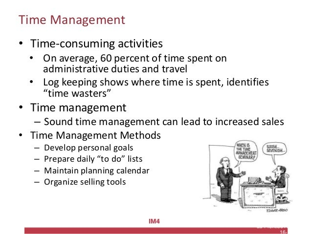 Copyright © 2010 Pearson Education, Inc. Publishing as Prentice Hall Time Management • Time-consuming activities • On aver...