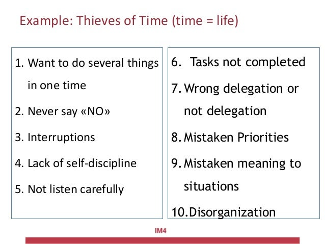 Example: Thieves of Time (time = life) 1. Want to do several things in one time 2. Never say «NO» 3. Interruptions 4. Lack...