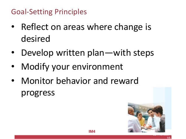 Copyright © 2010 Pearson Education, Inc. Publishing as Prentice Hall Goal-Setting Principles • Reflect on areas where chan...