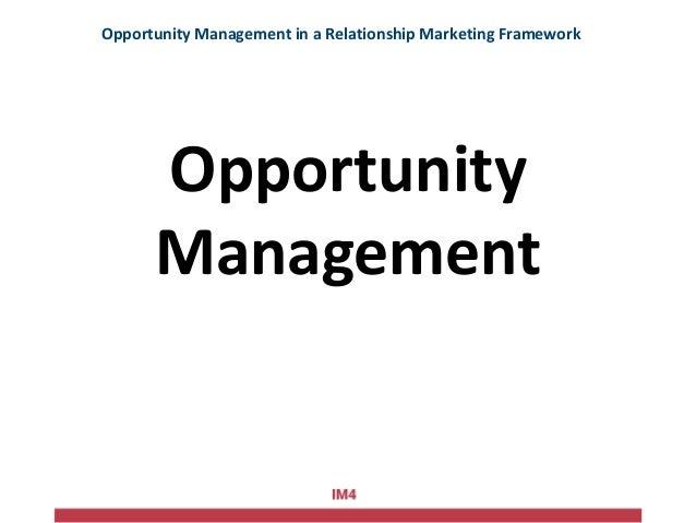 Opportunity Management Opportunity Management in a Relationship Marketing Framework