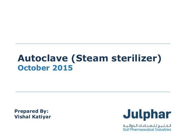 www.julphar.net Gulf Pharmaceutical Industrieswww.julphar.net Gulf Pharmaceutical Industries Autoclave (Steam sterilizer) ...