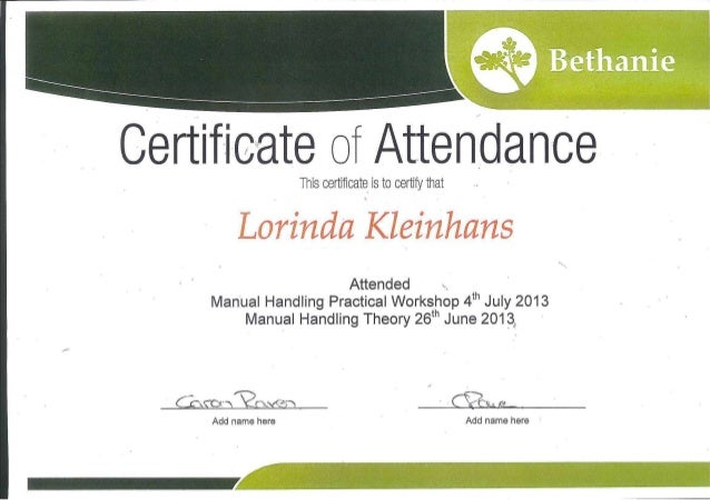 """Attendance This certificate is to certify that """"S Lorinda Kleinhans Attended Manual Handling Practical Workshop 4th July 2..."""