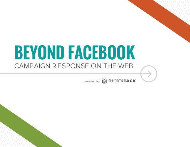 BEYOND FACEBOOK CAMPAIGN R ESPONSE ON THE WEB SHORTSTACKpresented by