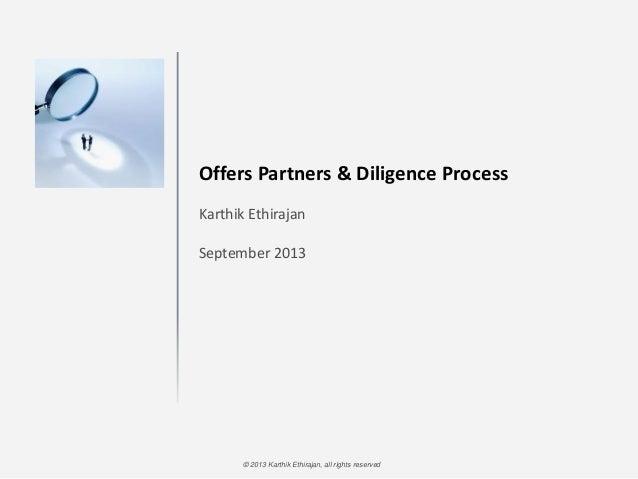 © 2013 Karthik Ethirajan, all rights reserved Offers Partners & Diligence Process Karthik Ethirajan September 2013