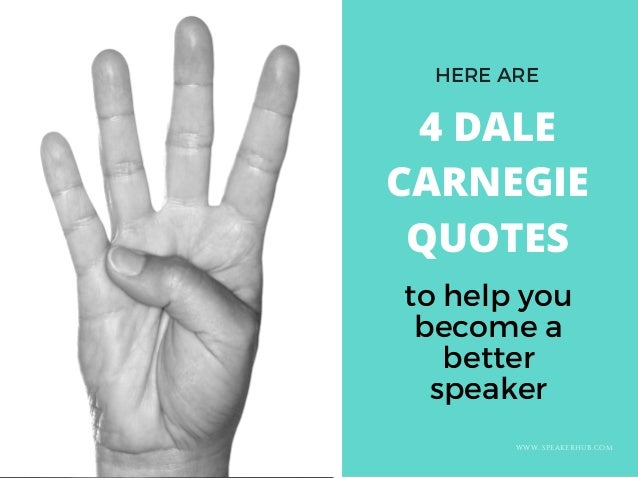 to help you become a better speaker EASTWAY UNIVERSITY OF SOCIAL SCIENCES WWW. SPEAKERHUB.COM 4 DALE CARNEGIE QUOTES HERE ...