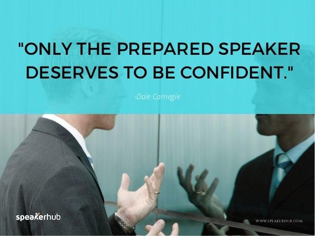 """WWW.SPEAKERHUB.COM """"ONLY THE PREPARED SPEAKER DESERVES TO BE CONFIDENT."""" -Dale Carnegie"""