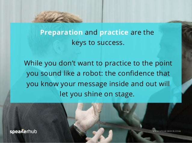 Preparation and practice are the keys to success. While you don't want to practice to the point you sound like a robot: th...