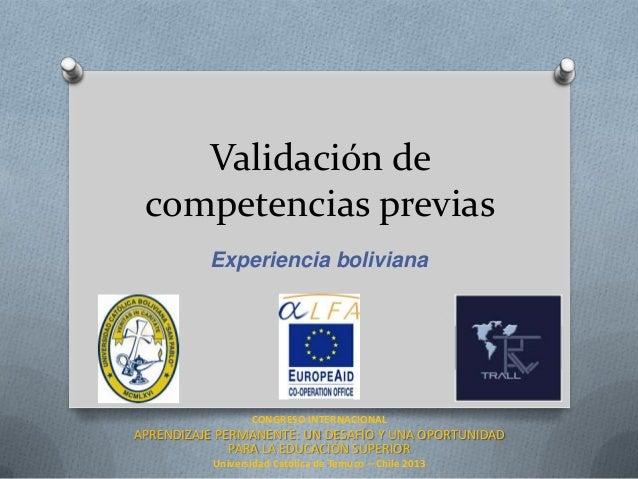 Validación de competencias previas Experiencia boliviana  CONGRESO INTERNACIONAL  APRENDIZAJE PERMANENTE: UN DESAFÍO Y UNA...