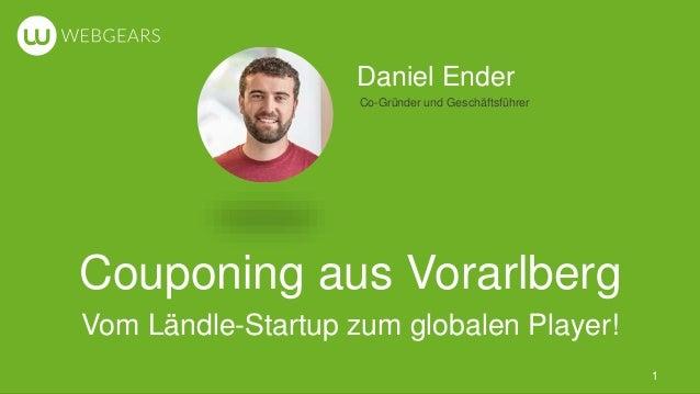 Daniel Ender Co-Gründer und Geschäftsführer Couponing aus Vorarlberg Vom Ländle-Startup zum globalen Player! 1