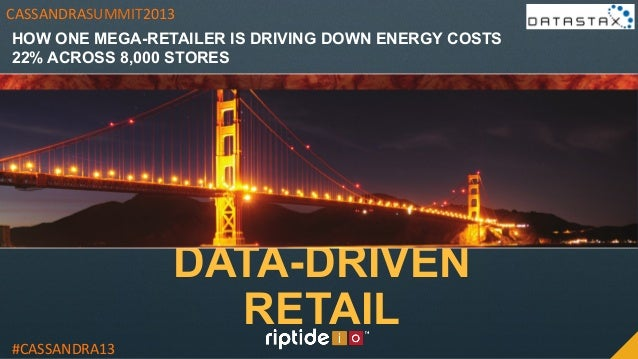 DATA-DRIVENRETAIL#CASSANDRA13	  CASSANDRASUMMIT2013	  HOW ONE MEGA-RETAILER IS DRIVING DOWN ENERGY COSTS22% ACROSS 8,000 S...