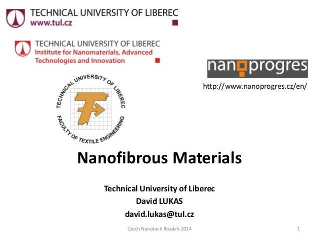 NanofibrousMaterials  TechnicalUniversity ofLiberec  David LUKAS  david.lukas@tul.cz  http://www.nanoprogres.cz/en/  Czech...