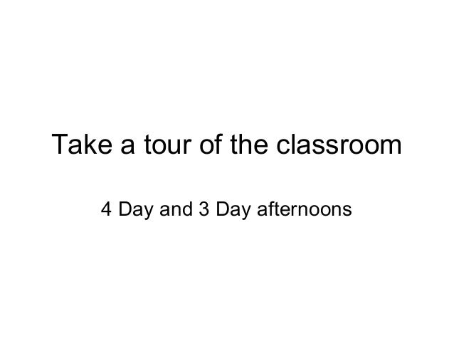 Take a tour of the classroom 4 Day and 3 Day afternoons