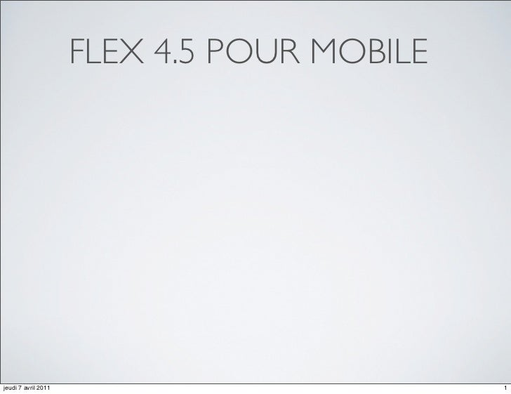 FLEX 4.5 POUR MOBILEjeudi 7 avril 2011                          1