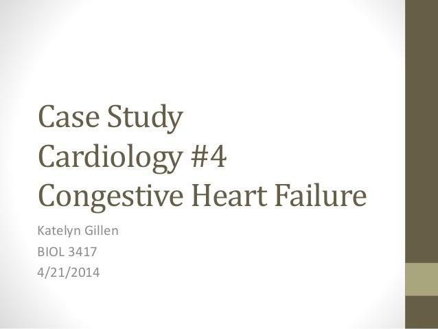Case Study Cardiology #4 Congestive Heart Failure Katelyn Gillen BIOL 3417 4/21/2014