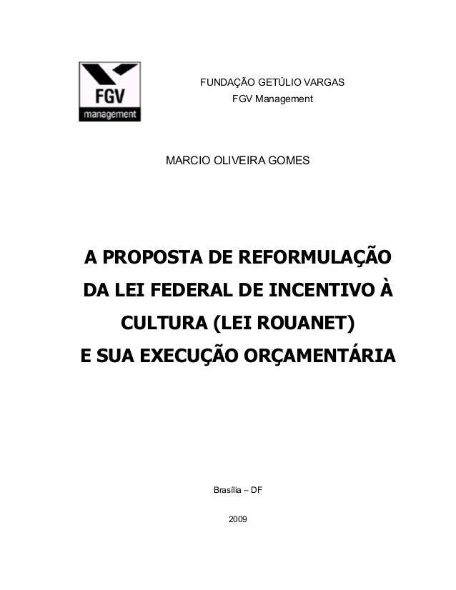 FUNDAÇÃO GETÚLIO VARGAS FGV Management MARCIO OLIVEIRA GOMES A PROPOSTA DE REFORMULAÇÃO DA LEI FEDERAL DE INCENTIVO À CULT...