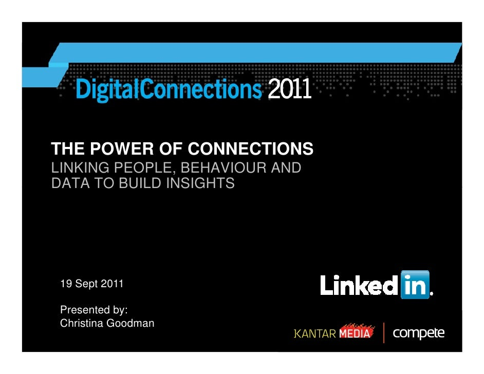 THE POWER OF CONNECTIONSLINKING PEOPLE, BEHAVIOUR ANDDATA TO BUILD INSIGHTS 19 Sept 2011 Presented by: Christina Goodman
