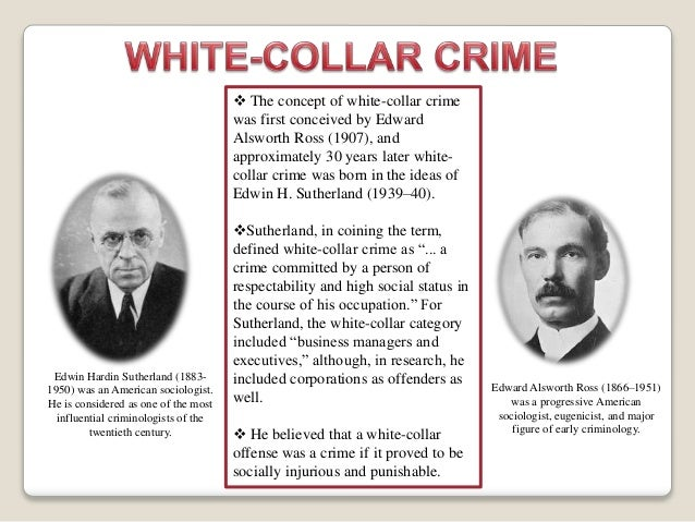 the significance of the white collar crimes The meaning of white-collar crime  1 the meaning of white-collar crime use of the term 'white-collar crime' to refer to some category of illegal, or at least deviant, conduct is now a common feature of our linguistic landscape - the meaning of white-collar crime introduction sociologists and criminologists have been using it for more than 60 years.