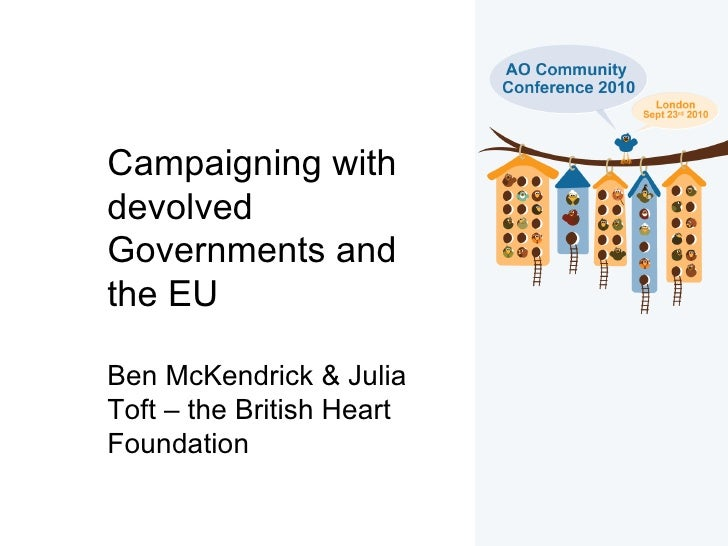Campaigning with devolved Governments and the EU  Ben McKendrick & Julia Toft – the British Heart Foundation