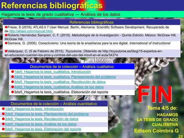 Referencias bibliográficas 20www.coimbraweb.com FIN Edison Coimbra G. Tema 4/5 de: HAGAMOS LA TESIS DE GRADO CUALITATIVA H...