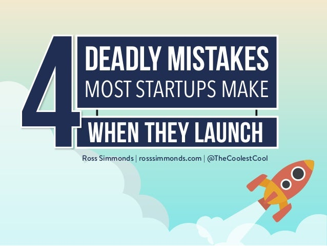DEADLY MISTAKES MOST STARTUPS MAKE WHEN THEY launch Ross Simmonds   rosssimmonds.com   @TheCoolestCool