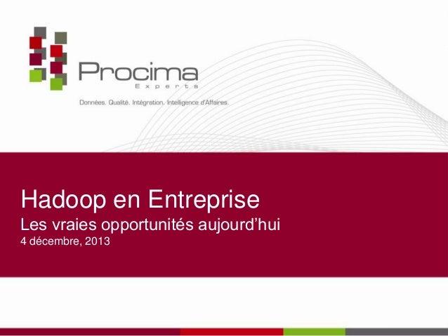 Hadoop en Entreprise Les vraies opportunités aujourd'hui 4 décembre, 2013