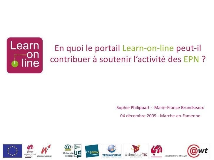 En quoi le portail Learn-on-line peut-il contribuer à soutenir l'activité des EPN ?<br />Sophie Philippart -  Marie-France...