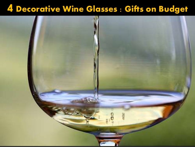 4Decorative Wine Glasses : Gifts on Budget