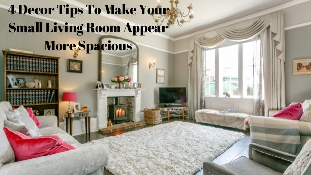 4 Decor Tips To Make Your Small Living Room Appear More Spacious
