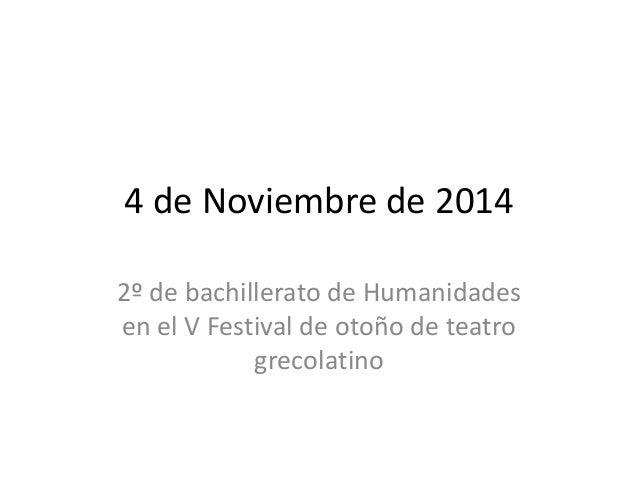 4 de Noviembre de 2014  2º de bachillerato de Humanidades  en el V Festival de otoño de teatro  grecolatino