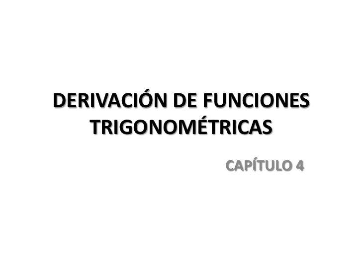 DERIVACIÓN DE FUNCIONES   TRIGONOMÉTRICAS               CAPÍTULO 4