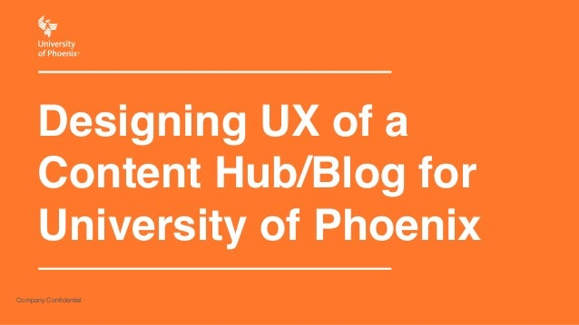 Designing UX of a!  Content Hub/Blog for  University of Phoenix  Company Confidential