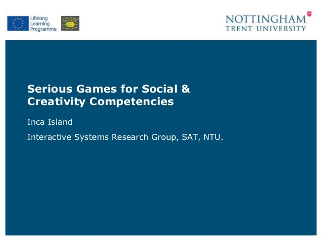 Serious Games for Social & Creativity Competencies Inca Island Interactive Systems Research Group, SAT, NTU.