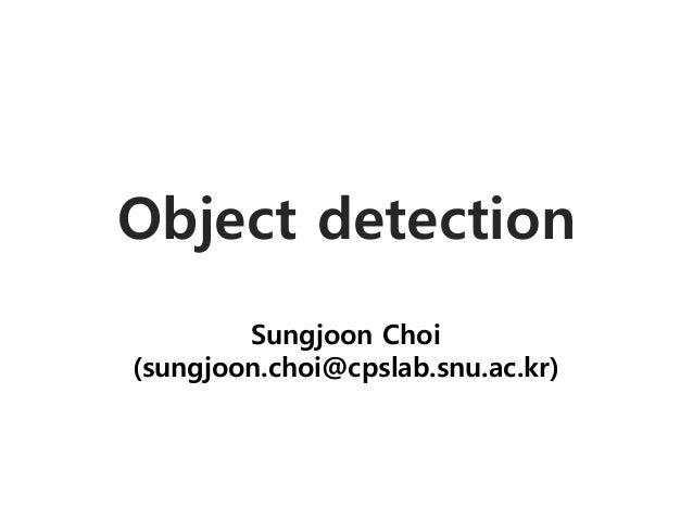 Object detection Sungjoon Choi (sungjoon.choi@cpslab.snu.ac.kr)