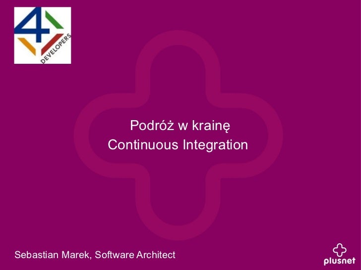 Podróż w krainę                    Continuous IntegrationSebastian Marek, Software Architect