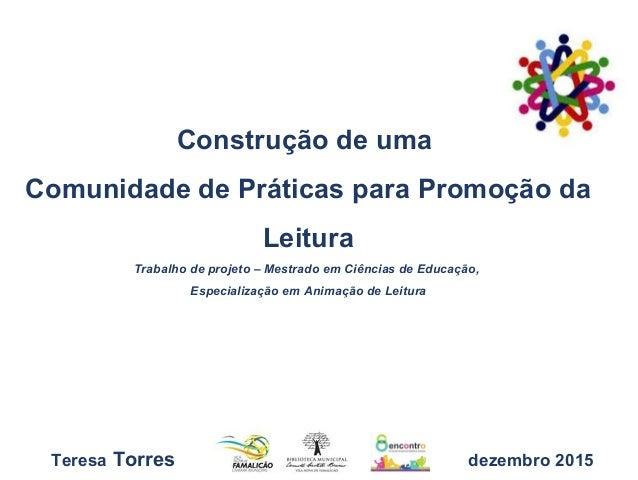 Construção de uma Comunidade de Práticas para Promoção da Leitura Trabalho de projeto – Mestrado em Ciências de Educação, ...