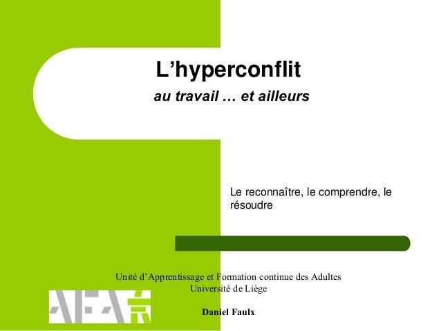 L'hyperconflit au travail … et ailleurs Le reconnaître, le comprendre, le résoudre Unité d'Apprentissage et Formation cont...