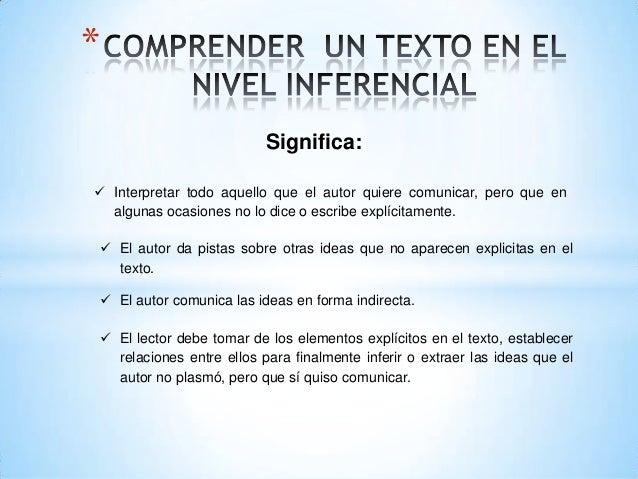 * Significa:  Interpretar todo aquello que el autor quiere comunicar, pero que en algunas ocasiones no lo dice o escribe ...