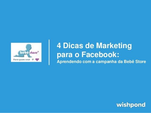 4 Dicas de Marketingpara o Facebook:Aprendendo com a campanha da Bebê Store